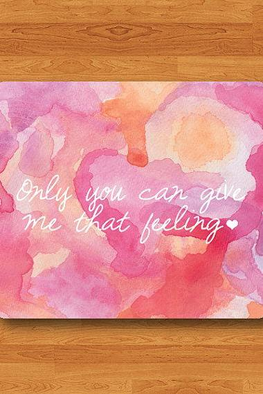 Beatiful PINK QUOTE Mouse Pad Only You Can Give Me That Feeling MousePad Watercolor ART Desk Deco Work Pad Mat Love Computer Personal Gift#2-22